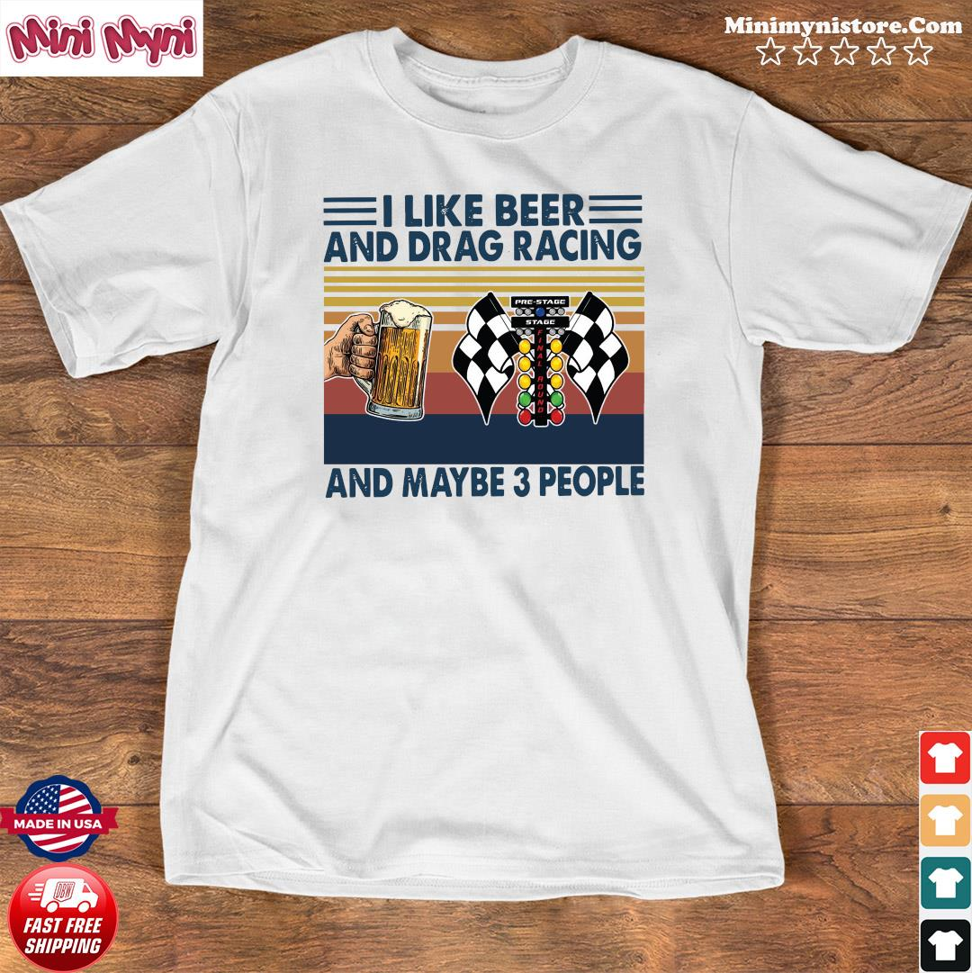 Official I Like Beer And Drag Racing And Maybe 3 People Vintage Shirt Shirt