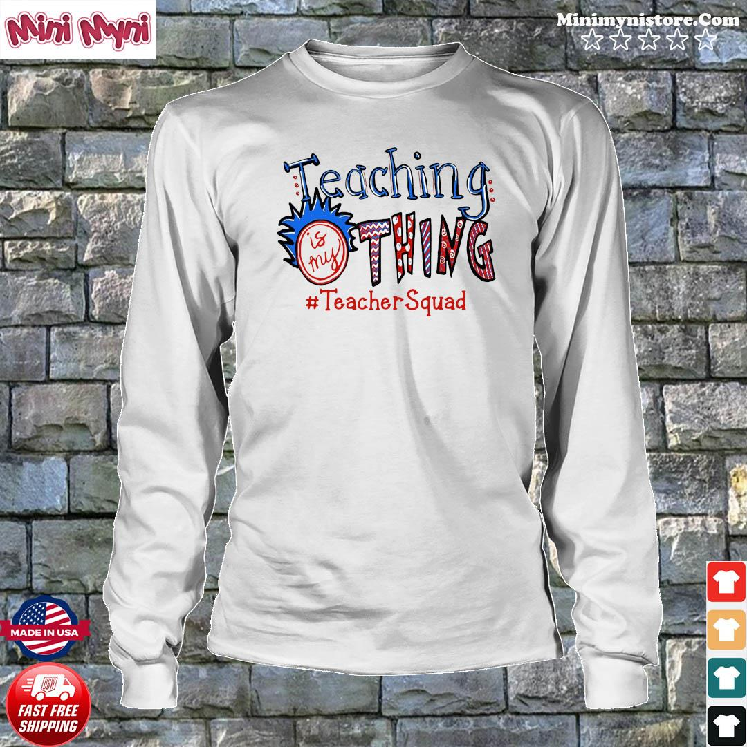 Official Teaching Is My Thing #teacherSquad Shirt Longsweater