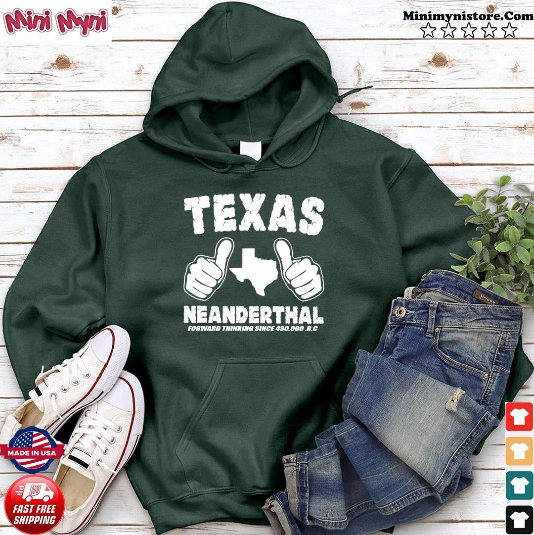 Like Texas Neanderthal Forward Thinking Since 430 000 Bc Shirt Hoodie