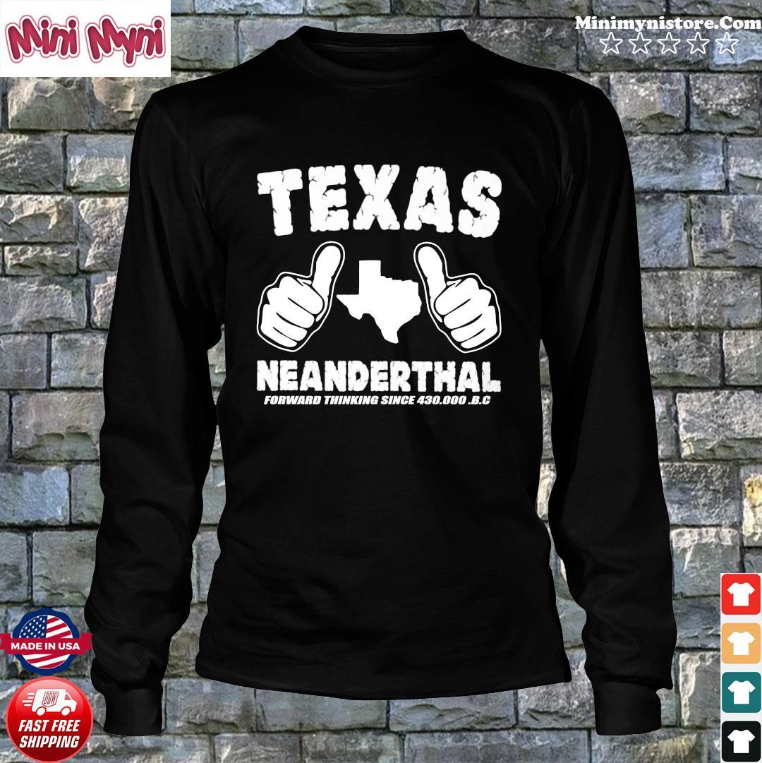 Like Texas Neanderthal Forward Thinking Since 430 000 Bc Shirt Long Sweater