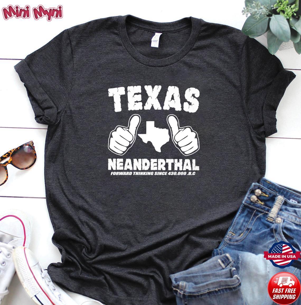Like Texas Neanderthal Forward Thinking Since 430 000 Bc Shirt