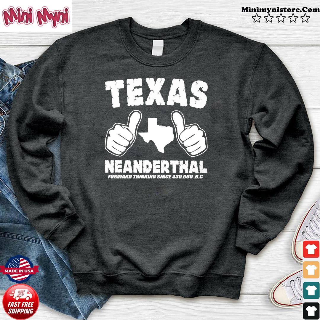 Like Texas Neanderthal Forward Thinking Since 430 000 Bc Shirt Sweater