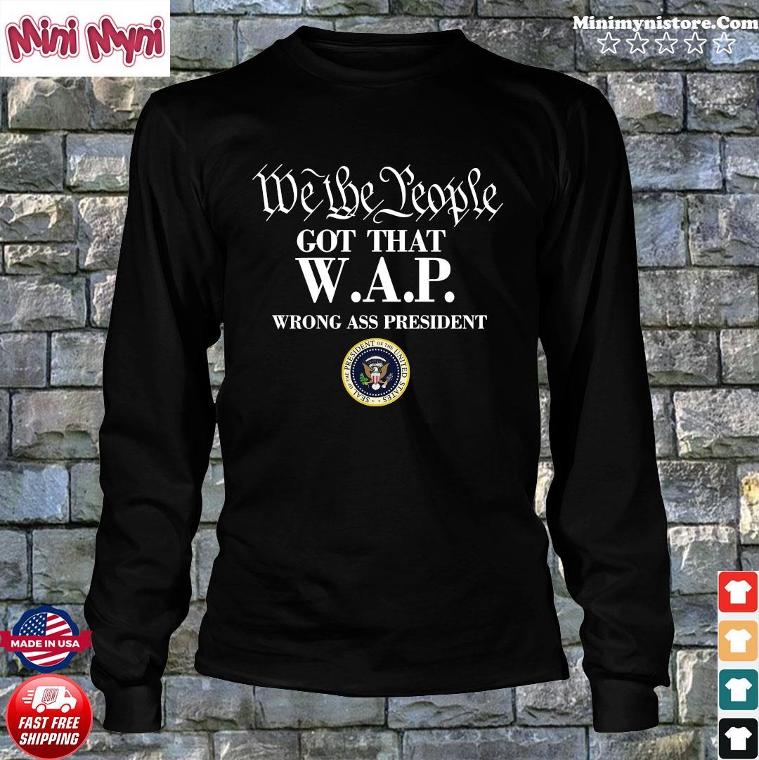We The People Got That WAP Wrong Ass President Shirt Long Sweater
