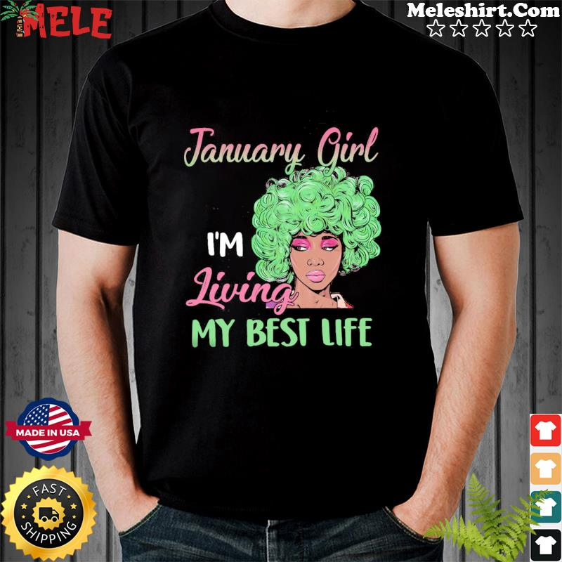 Black Girl January Girl I'm Living My Best Life Shirt