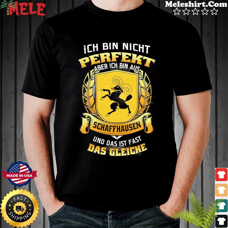 Ich Bin Nicht Perfekt Aber Ich Bin Aus Schaffhausen Und Das Ist Fast Das Gleiche Shirt