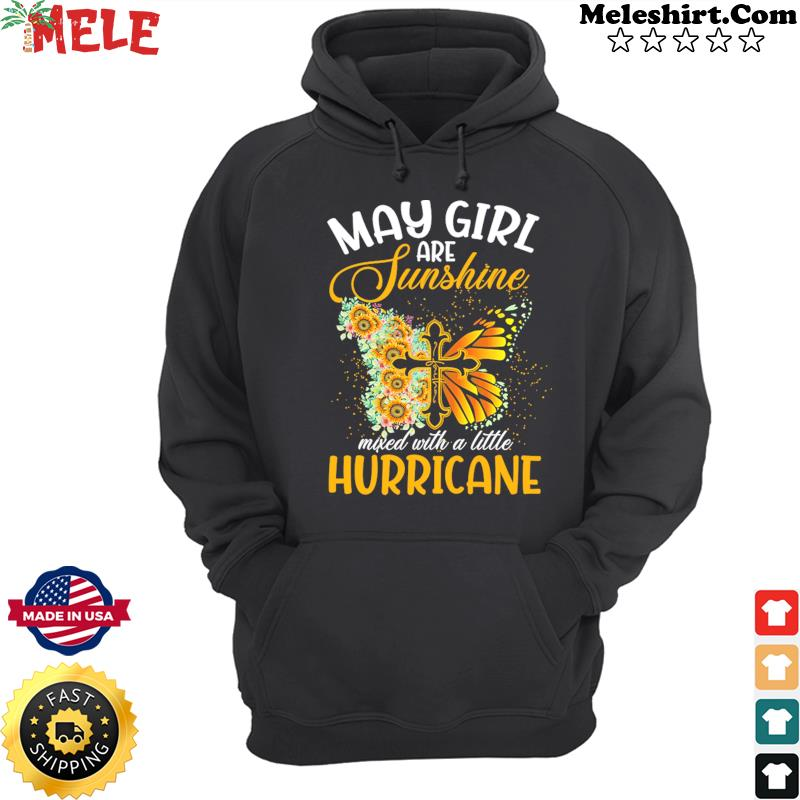 Jesus Butterfly May Girls Are Sunshine Faith Mixed With A Little Hurricane Shirt Hoodie