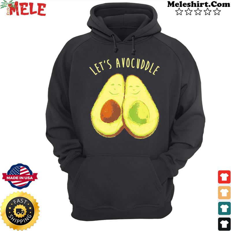 Let's Avocuddle Avocado Shirt Hoodie