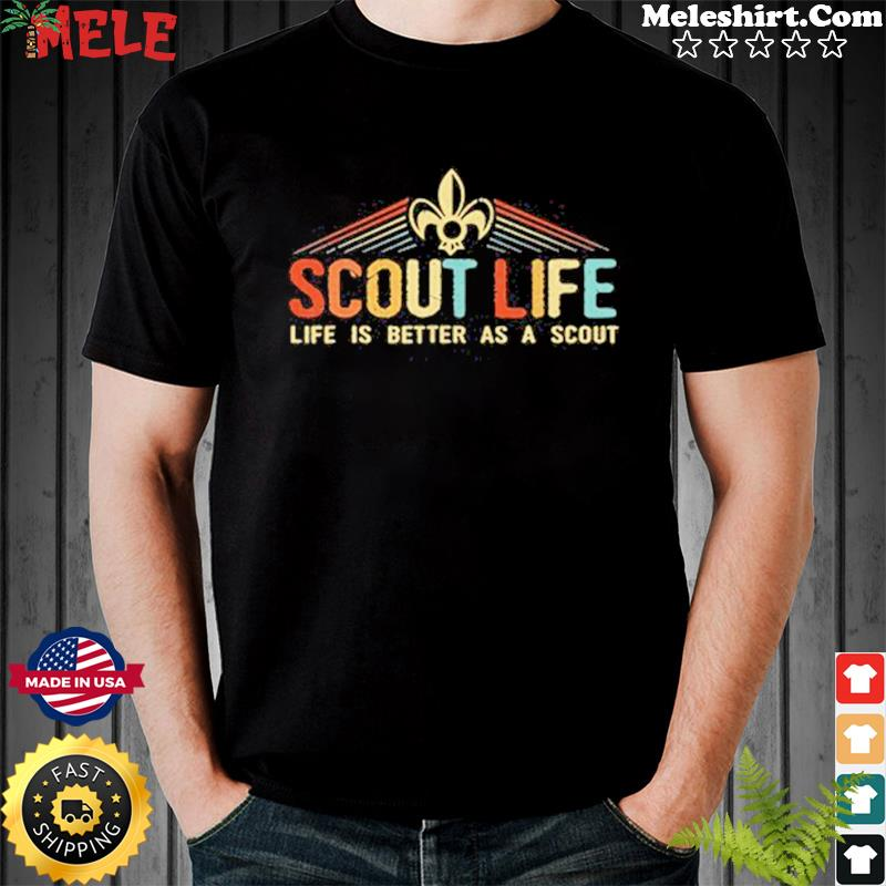 Scout Life Life Is Better As A Scout Shirt