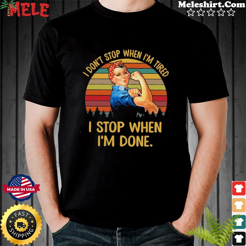 Strong Woman I Don't Stop When I'm Tired I Stop When I'm Done Vintage Retro Shirt