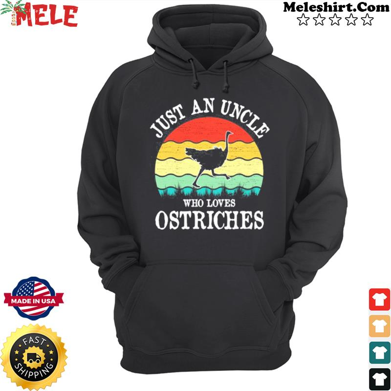 Vintage Retro Just An Uncle Who Loves Ostriches Shirt Hoodie