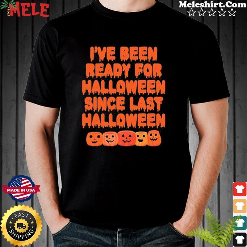 Pumpkin I've Been Ready For Halloween Since Last Halloween T-Shirt Masswerks Store