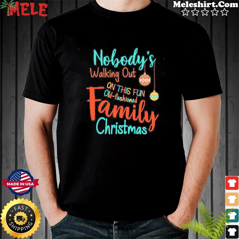 Nobody's Walking Out On This Fun Old Fashioned Family Christmas Shirt Masswerks Store