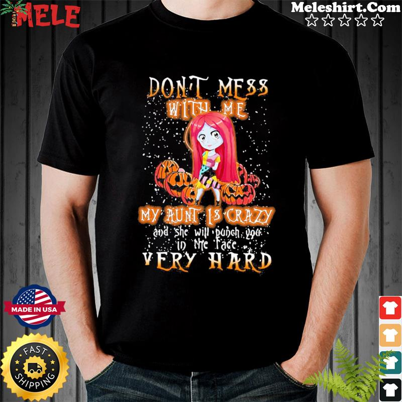 Halloween Dont Mess With Me My Aunt is Crazy Sally Shirt