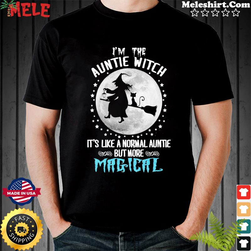 I'm The Auntie Witch It's Like Normal Auntie But More Magical Halloween T-Shirt