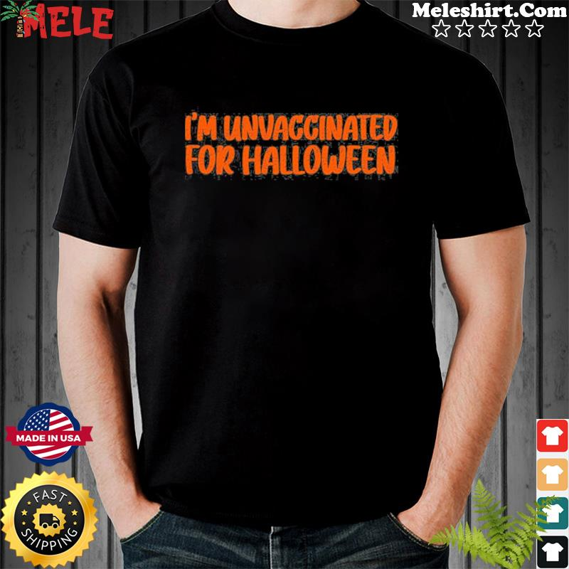 I'm Unvaccinated For Halloween T-Shirt