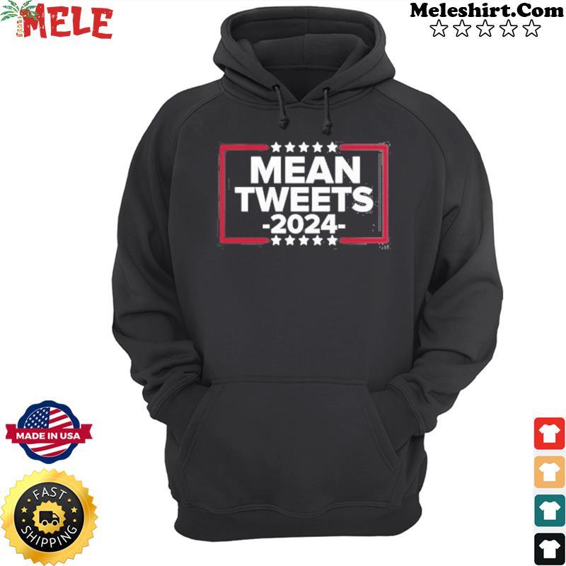 Mean Tweets 2024 T-Shirt Hoodie