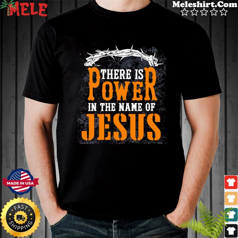 Official There Is Power In The Name Of Jesus Shirt