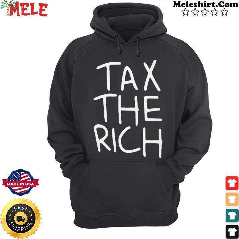 Tax The Rich Tee Shirt Hoodie