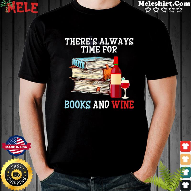 There's Always Time For Books And Wine T-Shirt