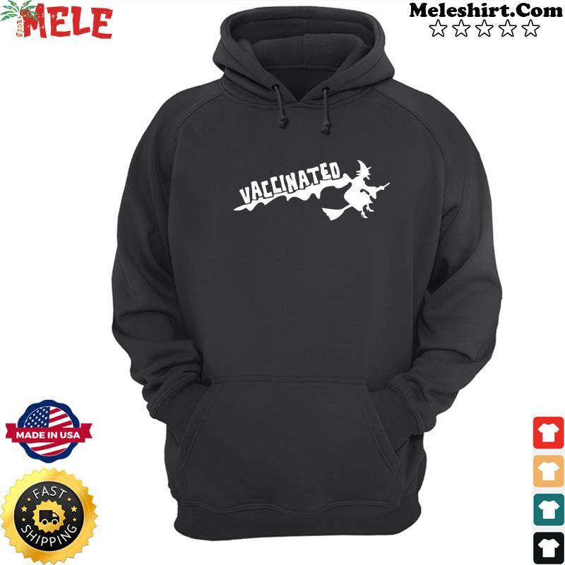 Vaccinated Witch Halloween Shirt Hoodie