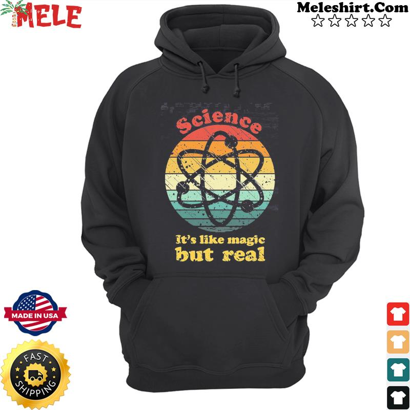 Vintage Retro Science It's Like Magic But Real Shirt Hoodie