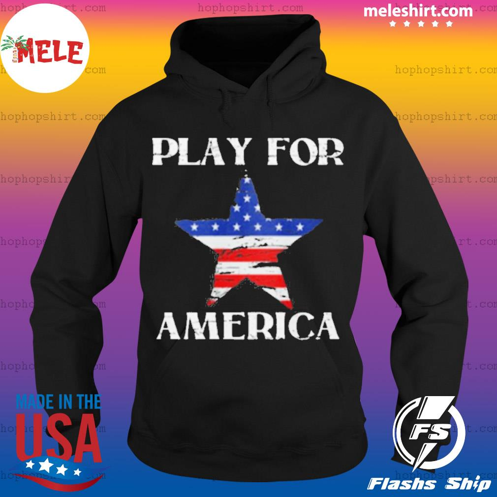 America Strong Play For America Shirt Hoodie