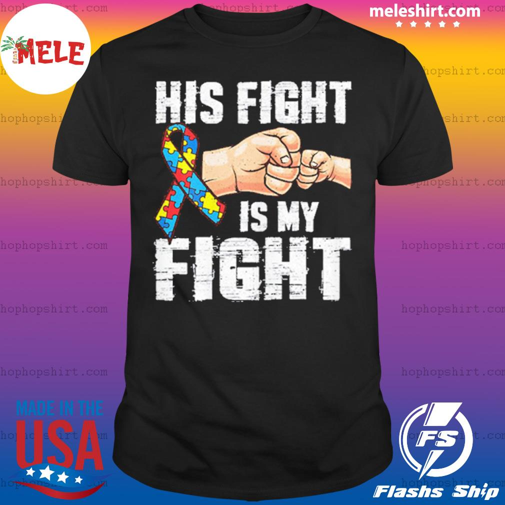 Autism Awareness Shirt Autism Mom Dad His Fight Is My Fight shirt