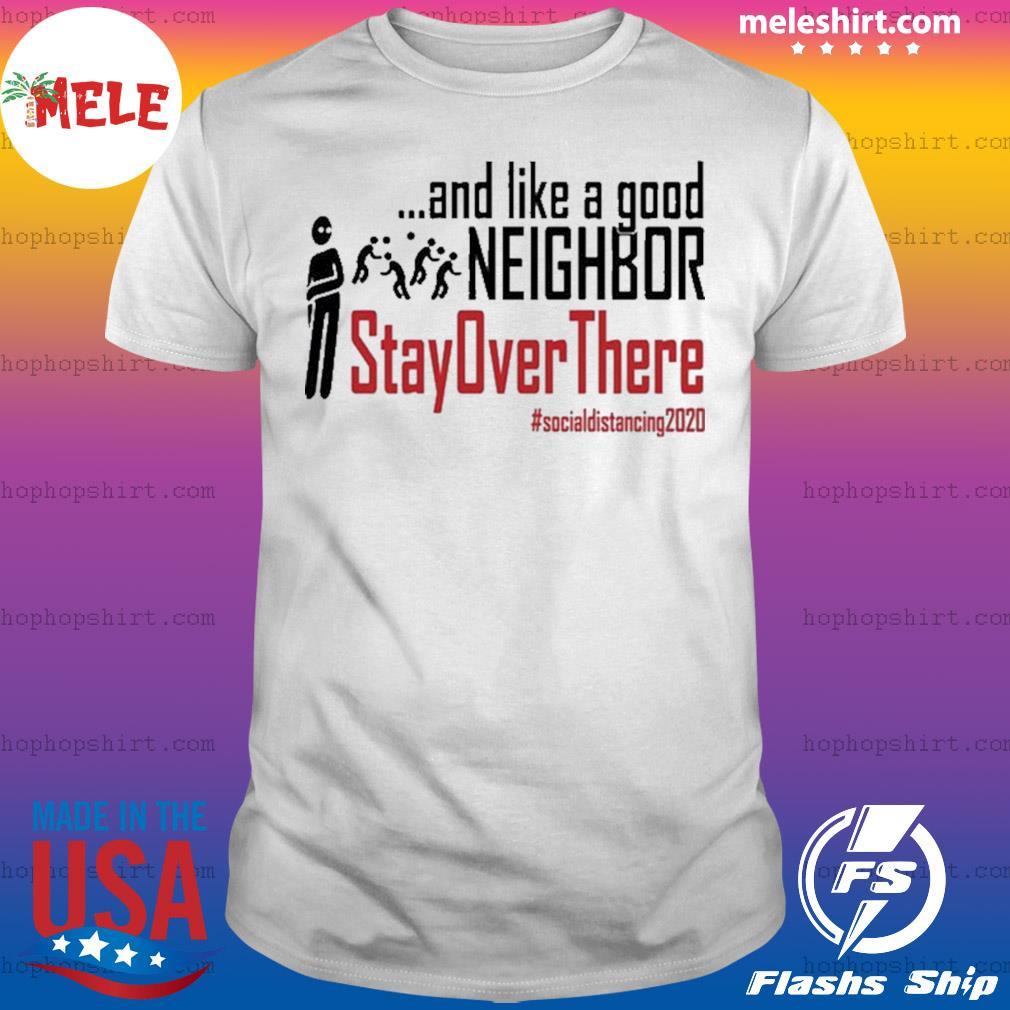 Corona and like a good neighbor stay over there shirt