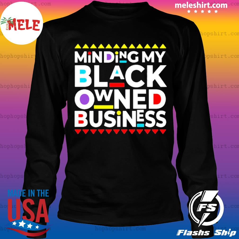 Minding My Black Owned Business s LongSleeve