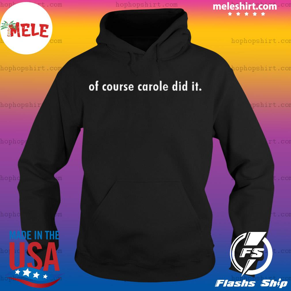 Of Course Carole Did It s Hoodie