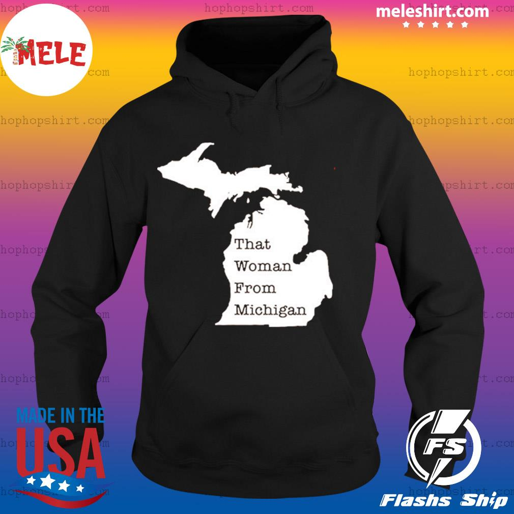 That Woman From Michigan Map Shirt Hoodie