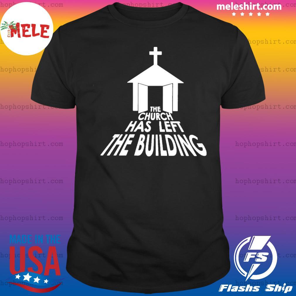 The church has left the building shirt