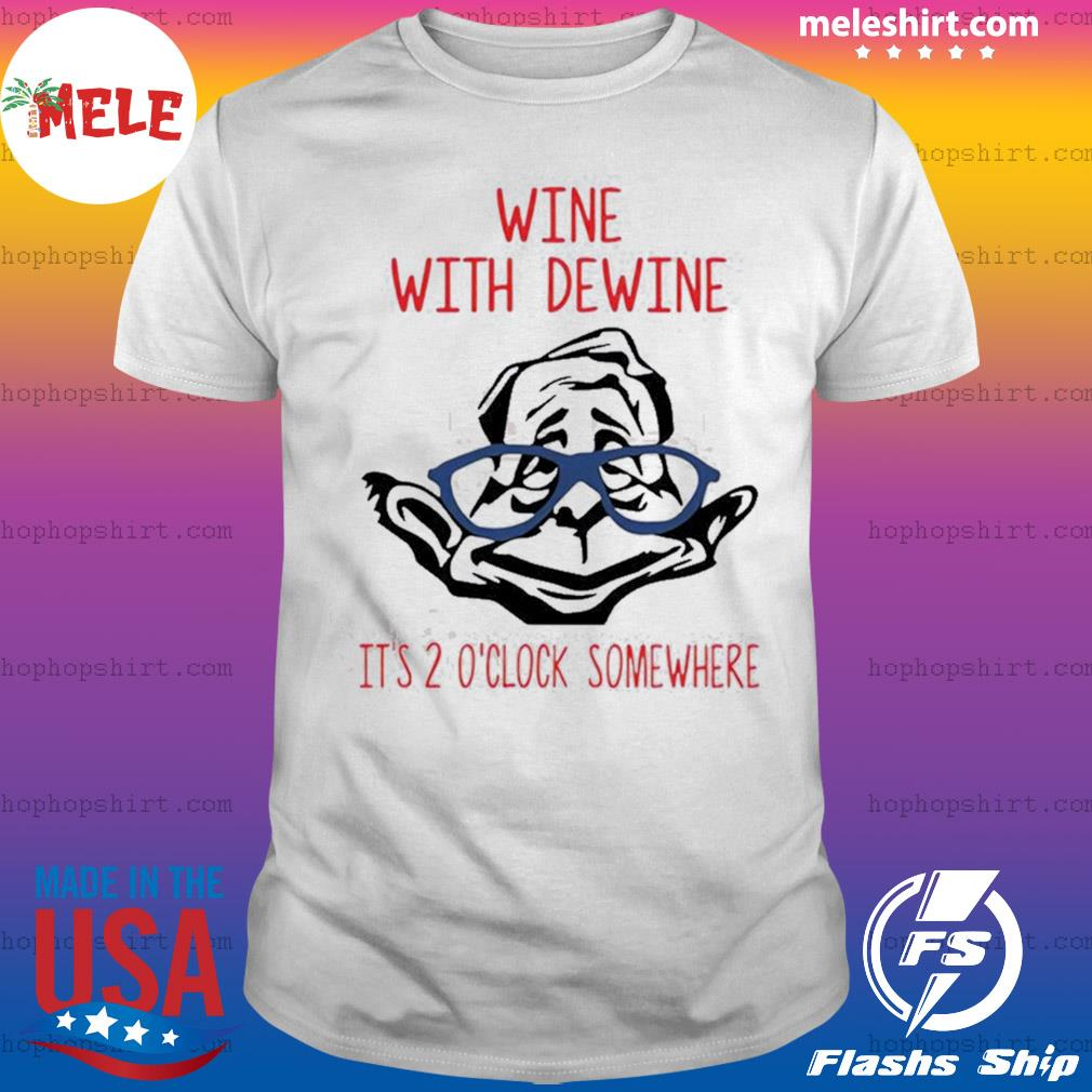 Wine with Dewine it's 2 o'clock somewhere shirt
