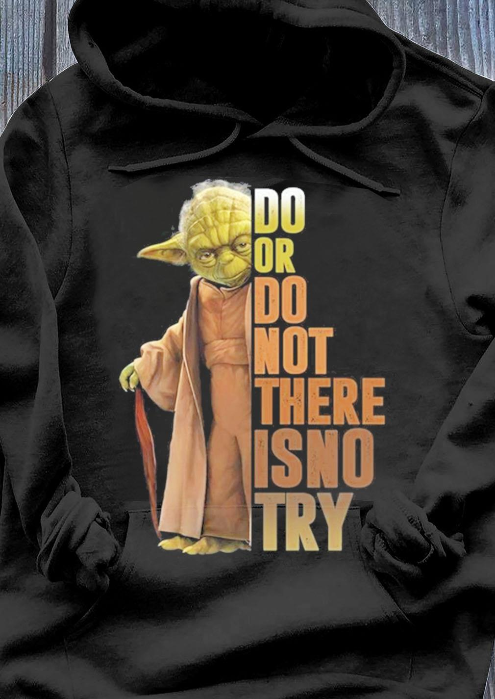 Yoda do or not there is no try s Hoodie