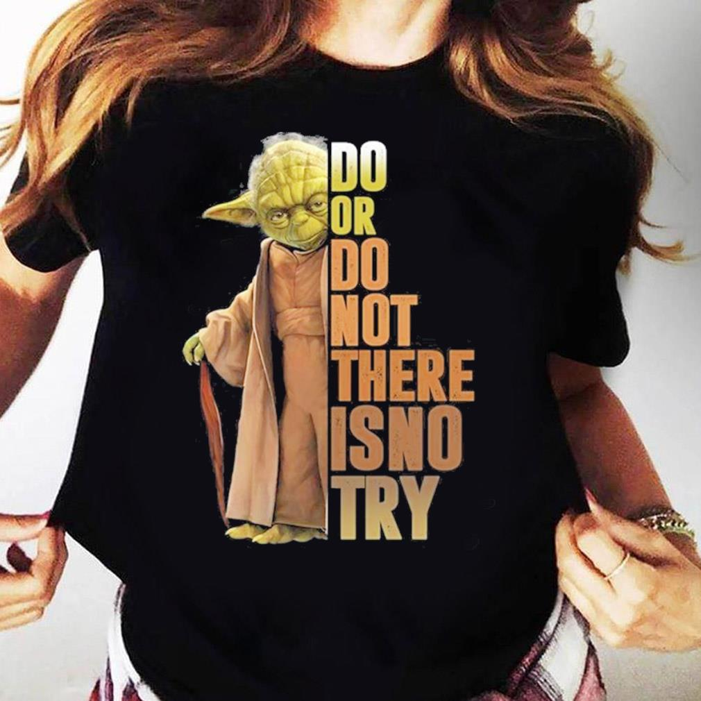 Yoda do or not there is no try s Ladies tee