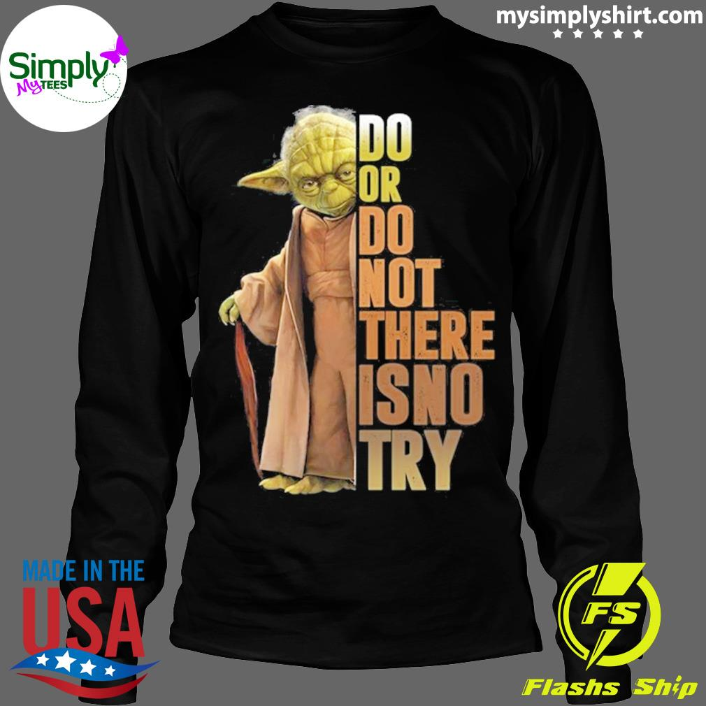 Yoda do or not there is no try s Longsleeve