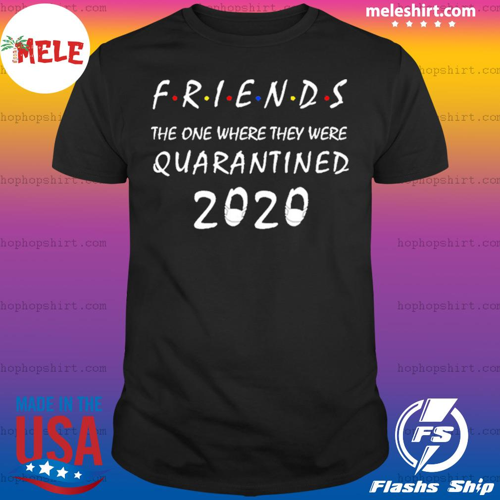 Friends the one where they were quarantine shirt