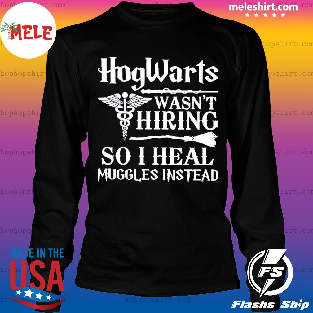 Hogwarts Wasn't Hiring So I Heal Muggles Instead s LongSleeve