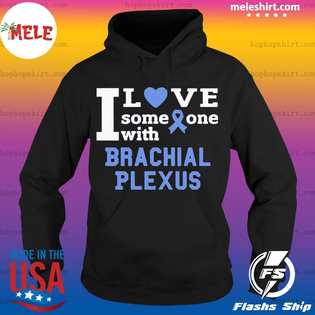 I love someone with Brachial Plexus s Hoodie