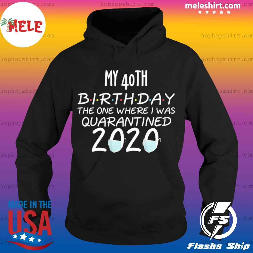 My 40th birthday the one where one where I was quarantine s Hoodie