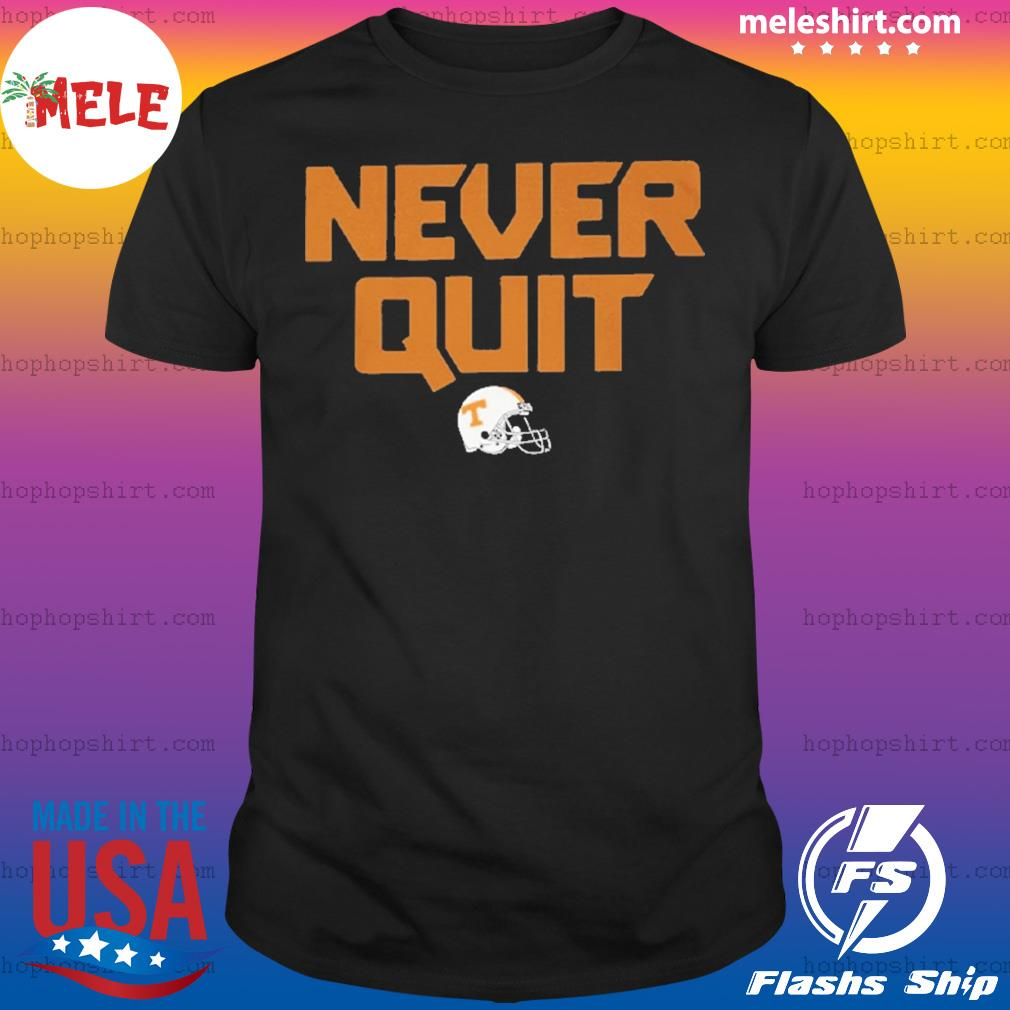 Never quit tennessee volunteers football shirt