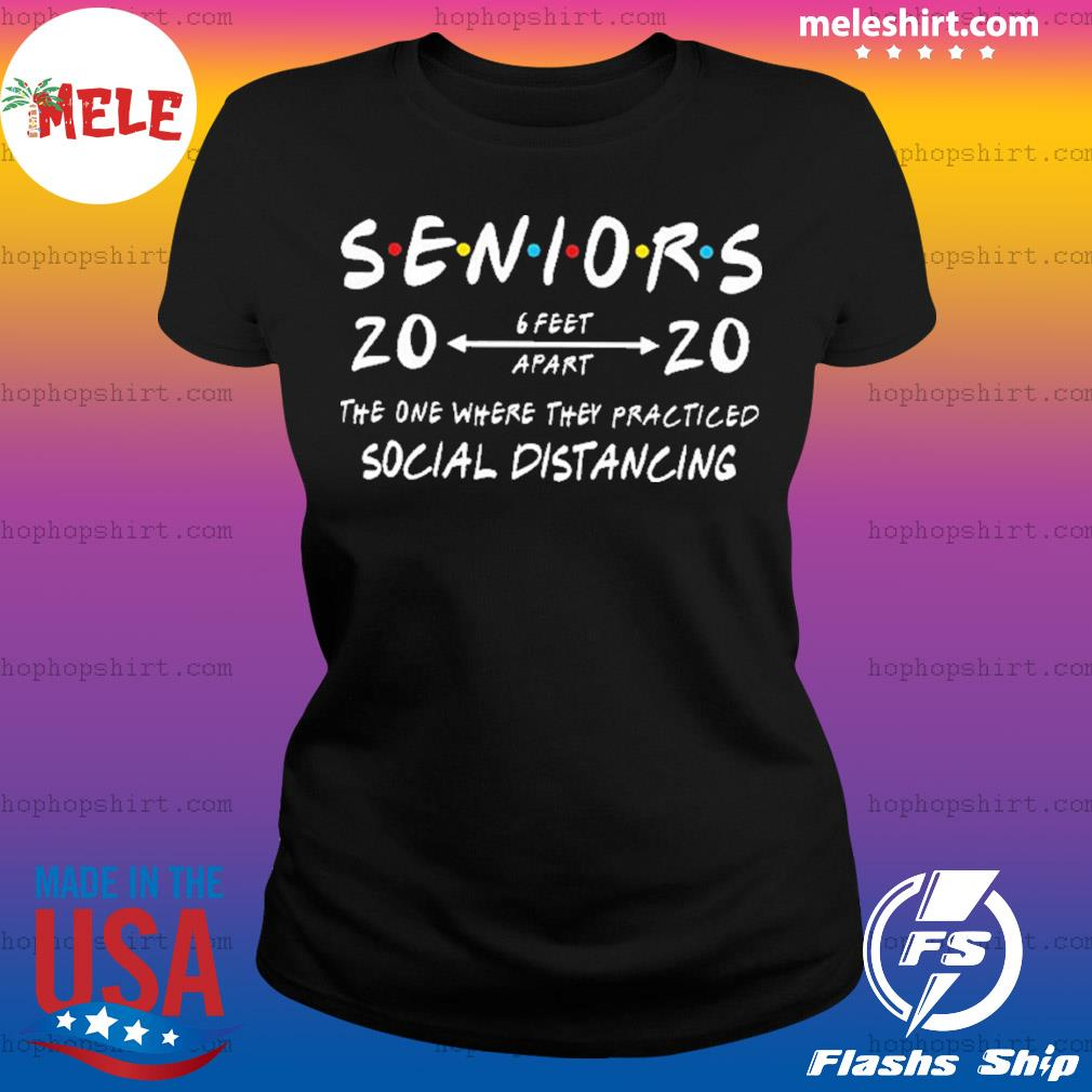 Seniors 2020 The One Where They Practiced Social Distancing Shirt Ladies Tee