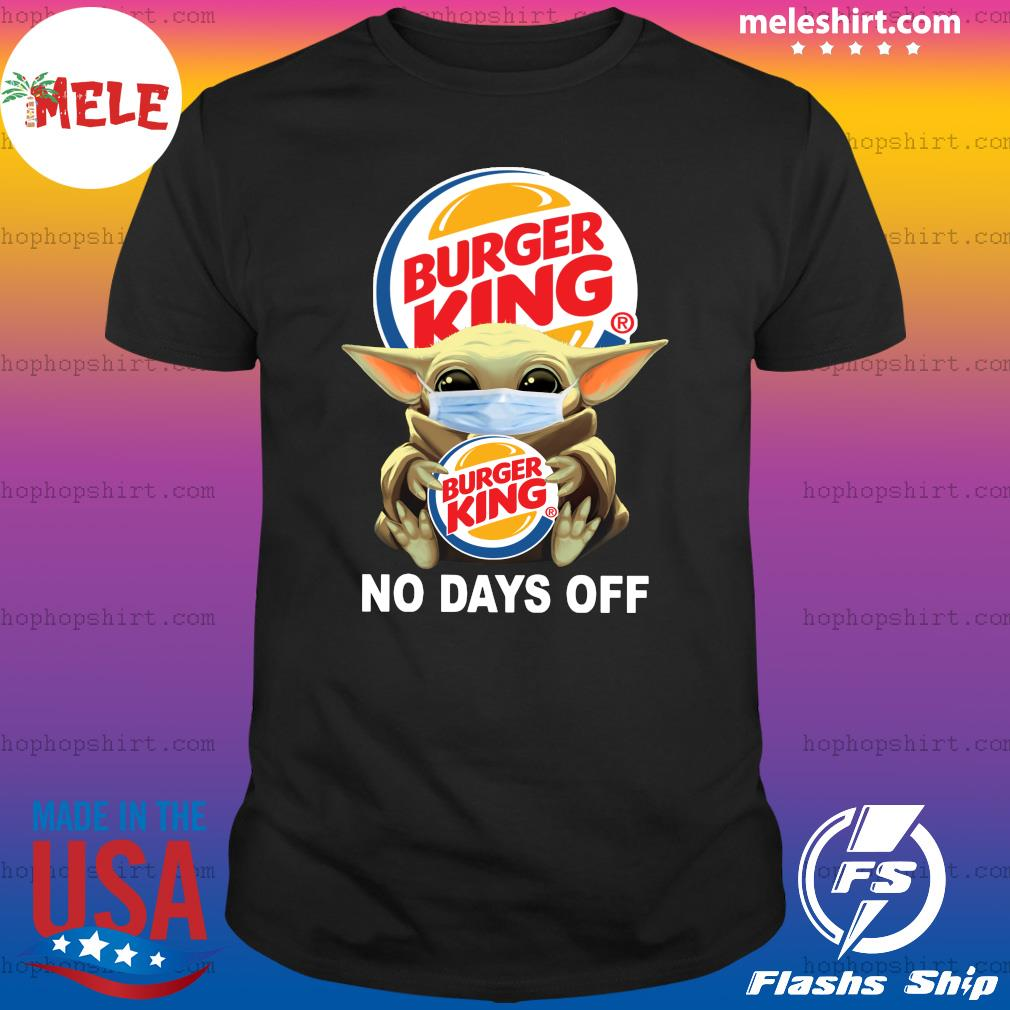 Baby Yoda Face Mask Hug Burger King No Days Off Shirt