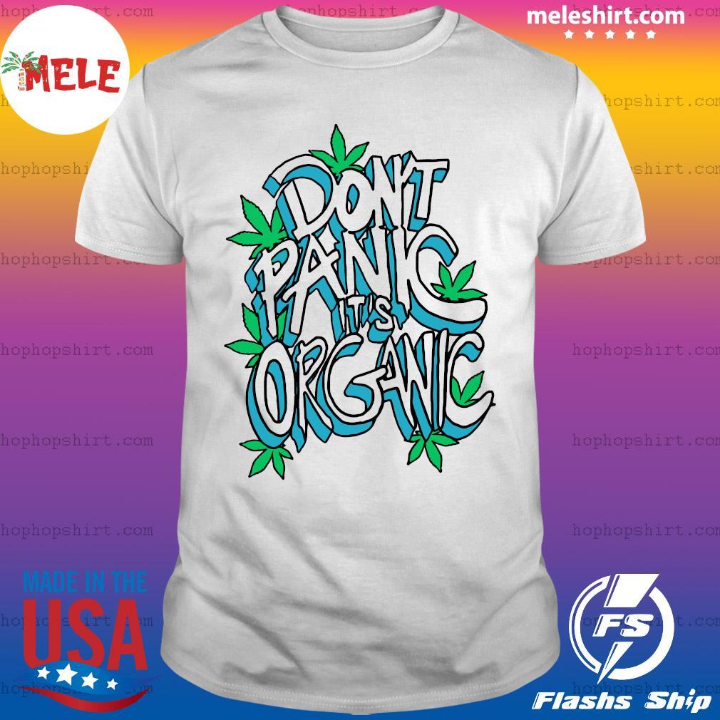 Don't Panic It's Organic Weed Shirt