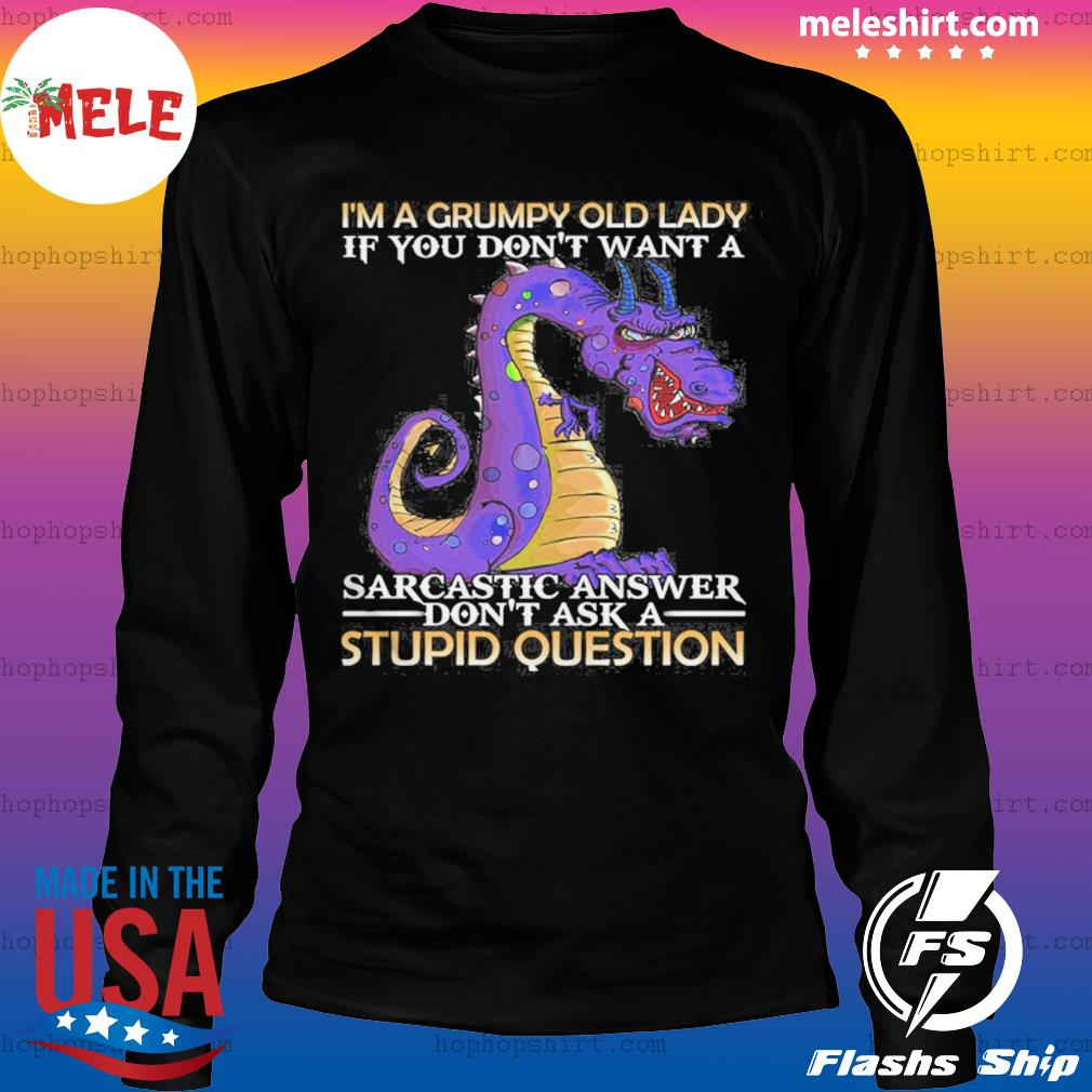 Im A Grumpy Old Lady If You Dont Want A Sarcatic Answer Dont Ask A Stupid Question Dragon s LongSleeve