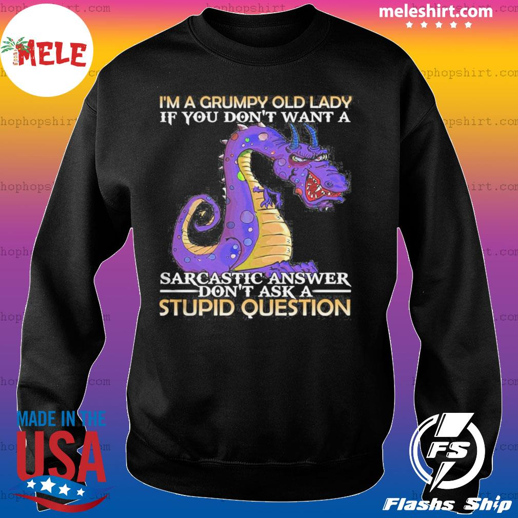 Im A Grumpy Old Lady If You Dont Want A Sarcatic Answer Dont Ask A Stupid Question Dragon s Sweater