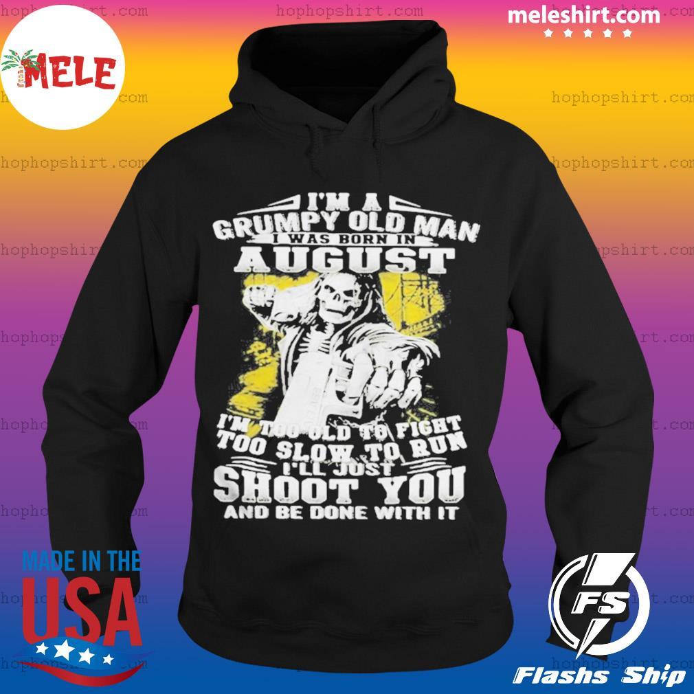 Im A Grumpy Old Man August Shoot You Skullcap s Hoodie