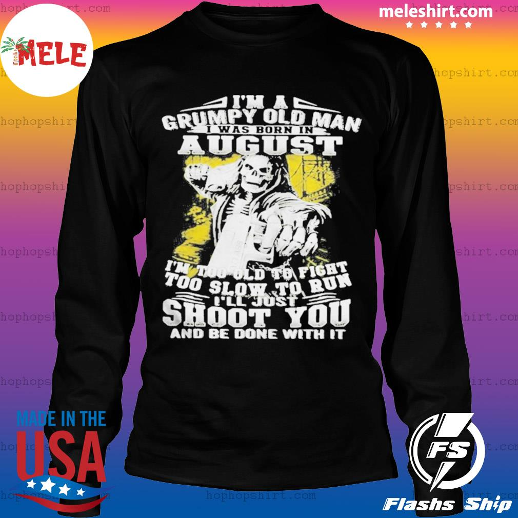 Im A Grumpy Old Man August Shoot You Skullcap s LongSleeve
