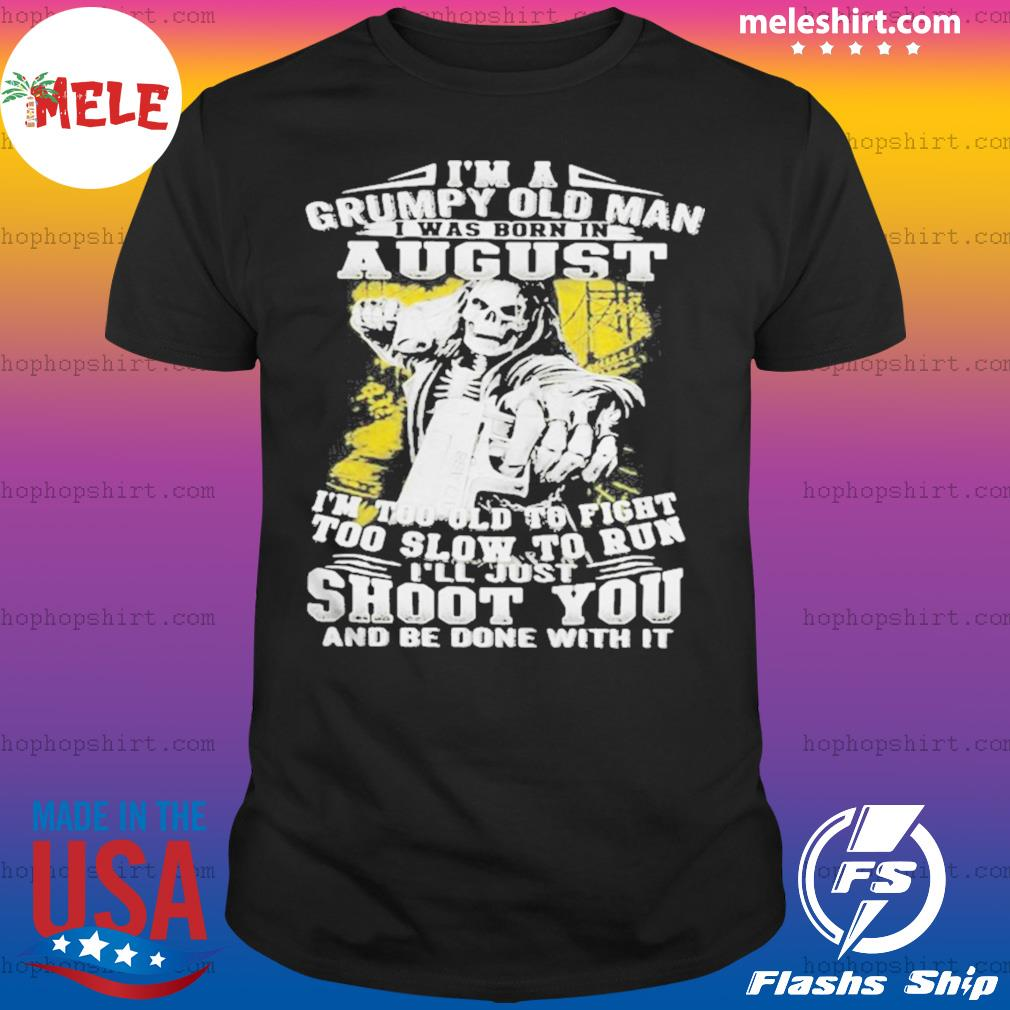 Im A Grumpy Old Man August Shoot You Skullcap shirt