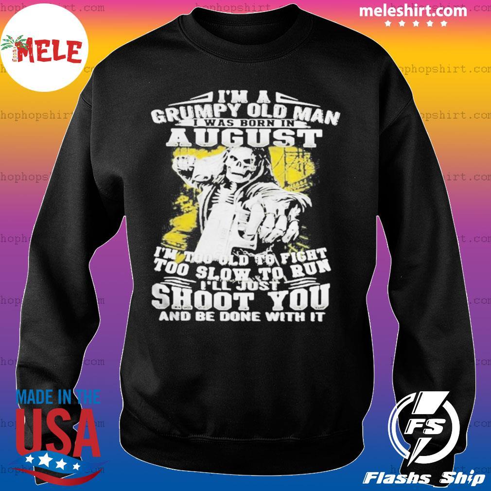 Im A Grumpy Old Man August Shoot You Skullcap s Sweater